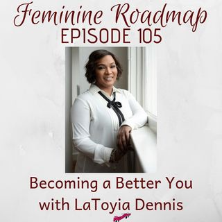 FR Ep 105: Becoming a Better You with LaToyia Dennis