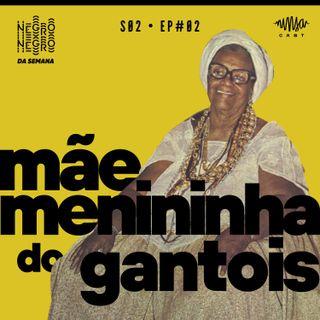 NEGRO DA SEMANA - Mãe Menininha do Gantois - S02EP#02