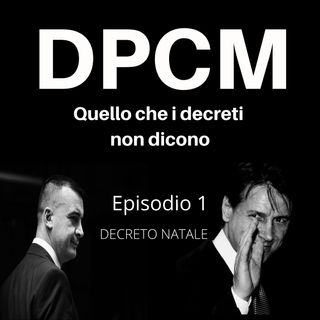 Decreto Natale - Episodio 1 - DPCM Podcast
