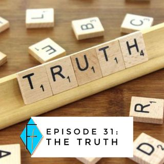 Episode 031: the Truth