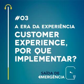 #03 A Era da Experiência - Customer Experience, por que implementar?