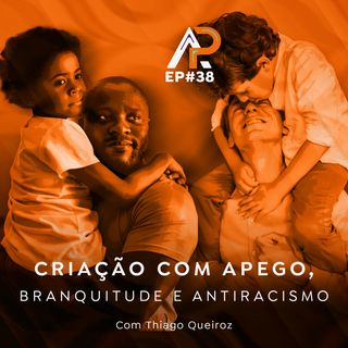 038 - Branquitude e anti racismo com Thiago Queiroz (Paizinho, Vírgula!)