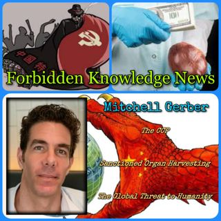 The CCP/Sanctioned Organ Harvesting/The Global Threat to Humanity with Mitchell Gerber
