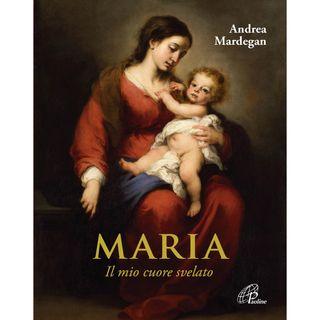 """Andrea Mardegan """"Maria.  Il mio cuore svelato"""""""