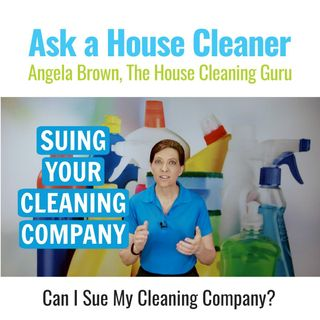Can I Sue My Cleaning Company? (House Cleaner/Maids)