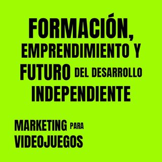 Marketing para Videojuegos 07-Formación,Emprendimiento,Futuro Des. Ind. [Daniel González |Flas Marketing| Gametopia]