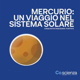Mercurio: un viaggio nel Sistema Solare (Cinquantacinquesima Puntata)