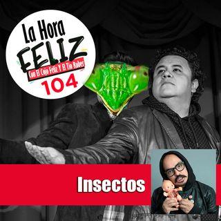 La Hora Feliz 104: Insectos