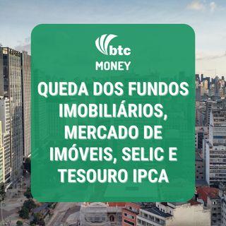 Queda dos Fundos Imobiliários, Mercado de Imóveis, SELIC e Tesouro IPCA | BTC Money #85