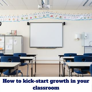 How to kick-start growth in your classroom