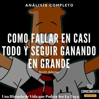 077 - Como Fallar en Casi Todo y Seguir Ganando en Grande (Creador de Dilbert - Scott Adams)