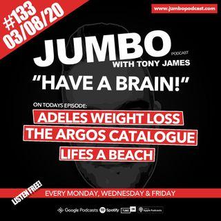 Jumbo Ep:133 - 03.08.20 - Have A Brain!