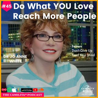 45: Dr Jo Anne White | Do What You Love, Reach More People