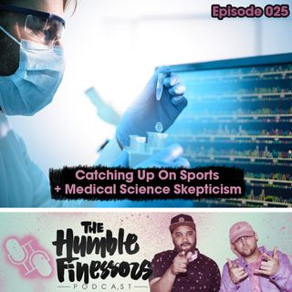 025 - Catching Up On Sports + Medical Science Skepticism