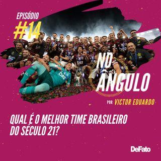 #14 - Qual o melhor time brasileiro do século 21?