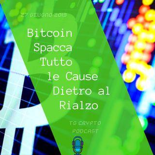 Bitcoin Spacca Tutto le Cause Dietro al Rialzo | TG Crypto PODCAST 27-06