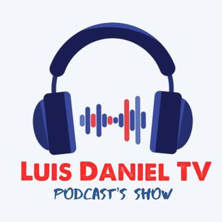 Episode 7 - Luis Daniel TV Podcast's show