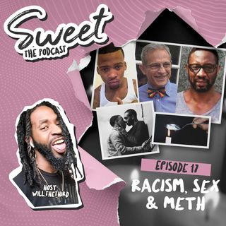 Episode 17: Racism, Sex & Meth