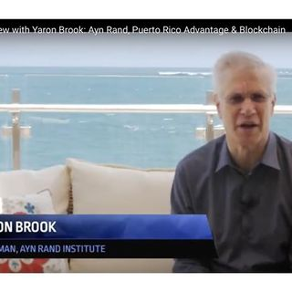 Interview with Yaron Brook: Ayn Rand, Puerto Rico Advantage & Blockchain