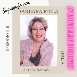 Ep. #16 Barbara Riela - Strada facendo...