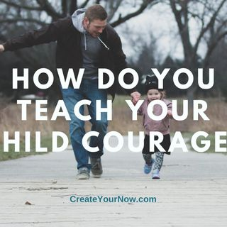 2268 How Do You Teach Your Child Courage?