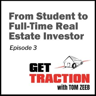 003 From Student to Full-Time Real Estate Investor