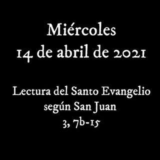 Escucha el evangelio para el miércoles 14 de abril de 2021