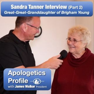 15 Sandra Tanner, Great-Great-Granddaughter of Brigham Young with James Walker (Part 2)