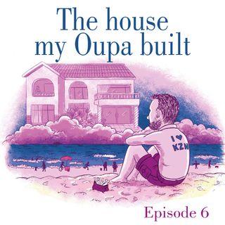 Ep.6 The house my Oupa built