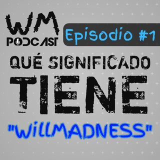 "MI PRIMER PODCAST! QUÉ SIGNIFICA ""WILLMADNESS""? 