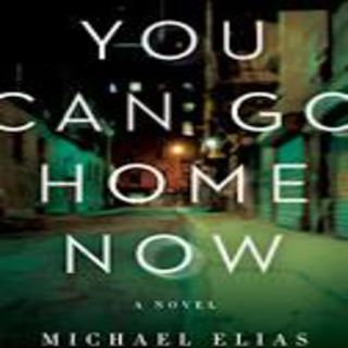 Michael Elias - YOU CAN GO HOME NOW