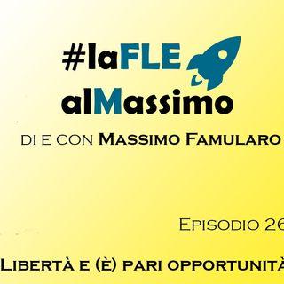 FLEalMassimo  - Episodio 26 – Libertà e (è?) pari opportunità