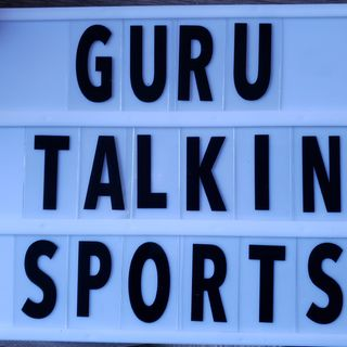 GURU TALKIN SPORTS: EPISODE 42