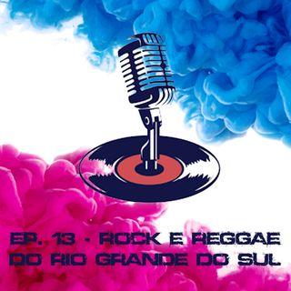 Ep. #13 - Rock e Reggae do Rio Grande do Sul