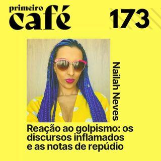 #173: Instituições reagem ao golpismo com discursos   Entrevista com Nailah Neves