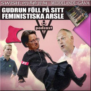 GUDRUN FÖLL PÅ SITT FEMINISTISKA ARSLE