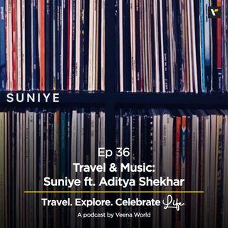 36: Music & Travel: Suniye ft. Aditya Shekhar