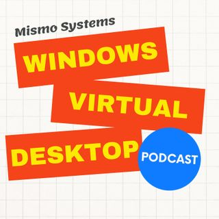 Windows Virtual Desktop (WVD) Podcast by Mismo Systems