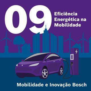 Mobilidade e Inovação Bosch #09 - Eficiência energética na mobilidade