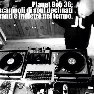 Planet Bob vol. 36 * Scampoli di soul declinati avanti e indietro nel tempo