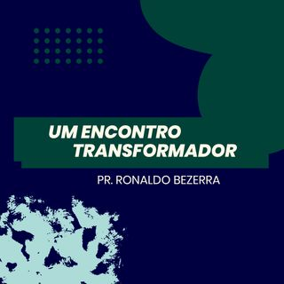 Um encontro transformador // pr. Ronaldo Bezerra