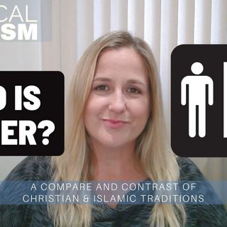 Theological Sexism 9: Contrast Gender based Intellect & Morality - Christian & Islamic Traditions