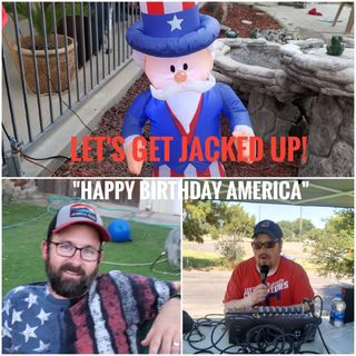 Happy Birthday America-LET'S GET JACKED UP!