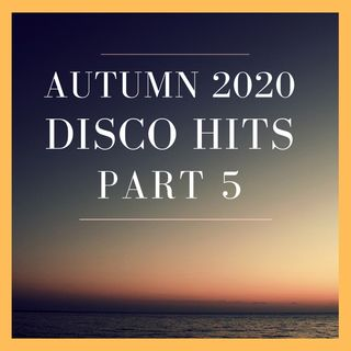 #37 - Autumn 2020 - Disco Hits - part. 5