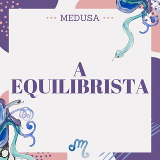 #18 Podcast Medusa - A Equilibrista