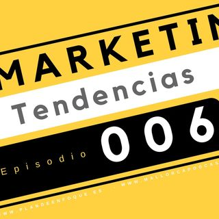 Tendencias en marketing e innovaciones. Episodio 006.2018