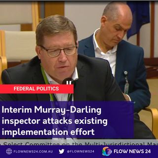Interim inspector condemns Murray Darling Basin Plan communication and consultation effort