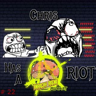 Episode 22: Chris has a Riot