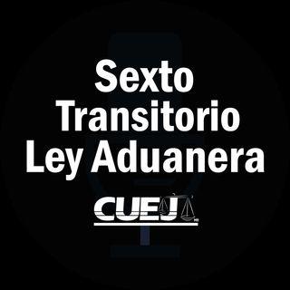 Sexto Transitorio Ley Aduanera México