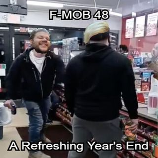 F-MOB 48: A Refreshing Year's End